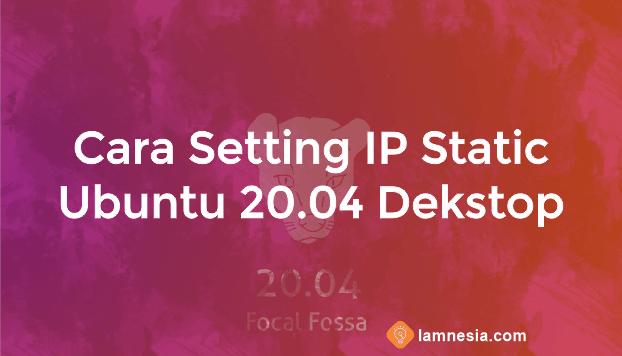 Cara Setting IP Address Static Ubuntu Dekstop 20.04