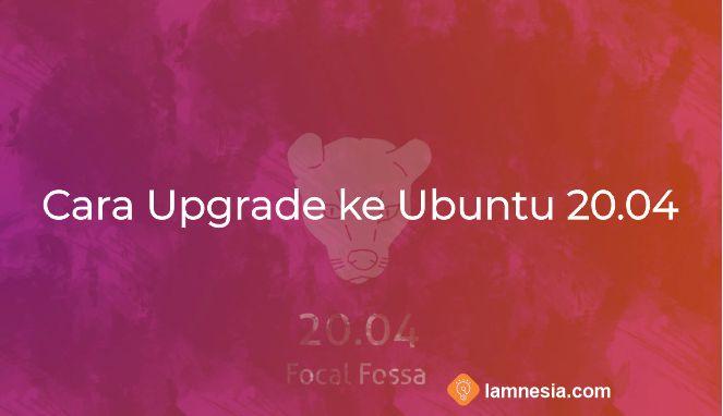 Cara Upgrade Ubuntu ke Versi 20.04 LTS Dekstop