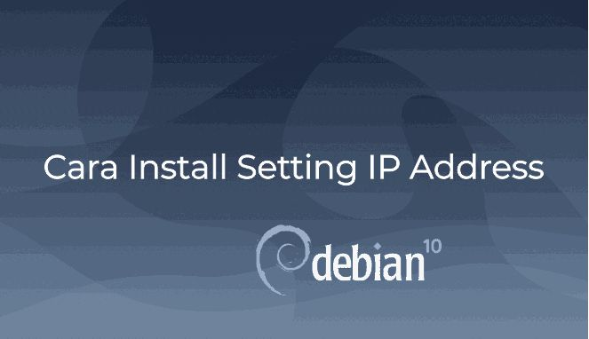 Cara Setting IP Address di Debian 10